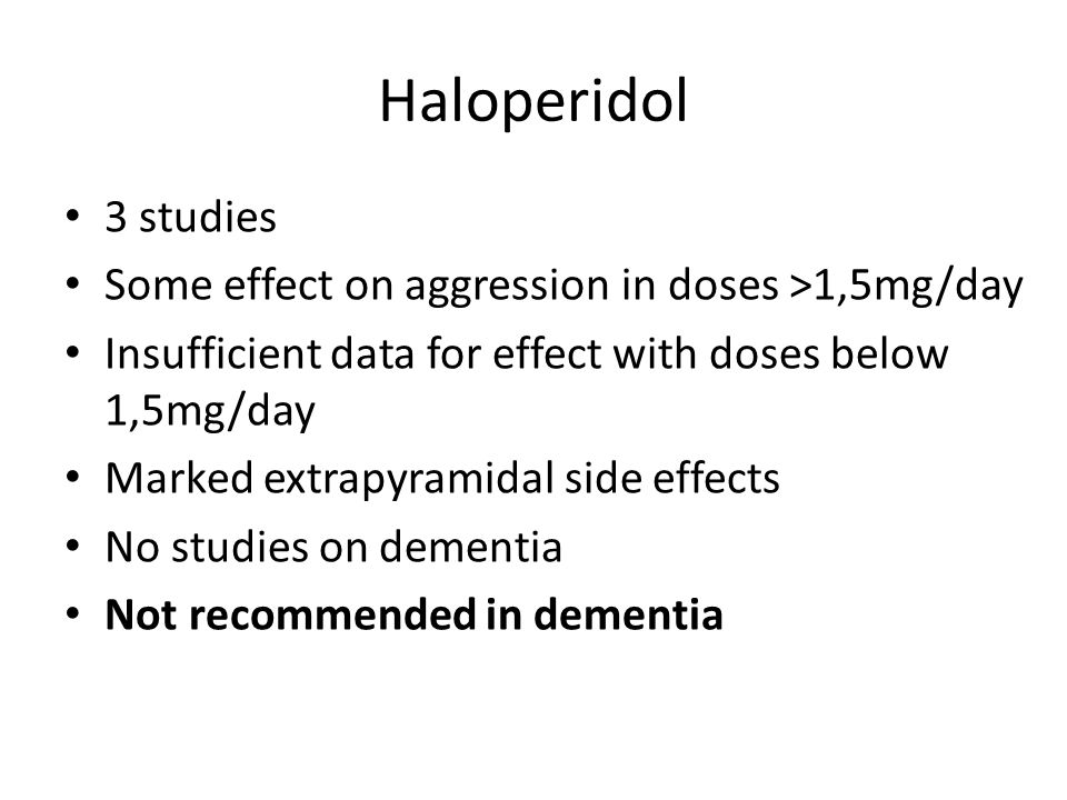 Haloperidol 3 studies Some effect on aggression in doses >1,5mg/day