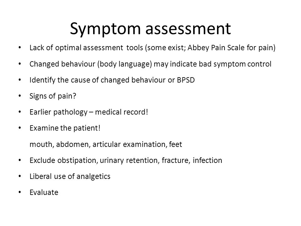 Symptom assessment Lack of optimal assessment tools (some exist; Abbey Pain Scale for pain)