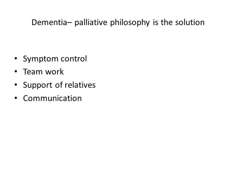 Dementia– palliative philosophy is the solution
