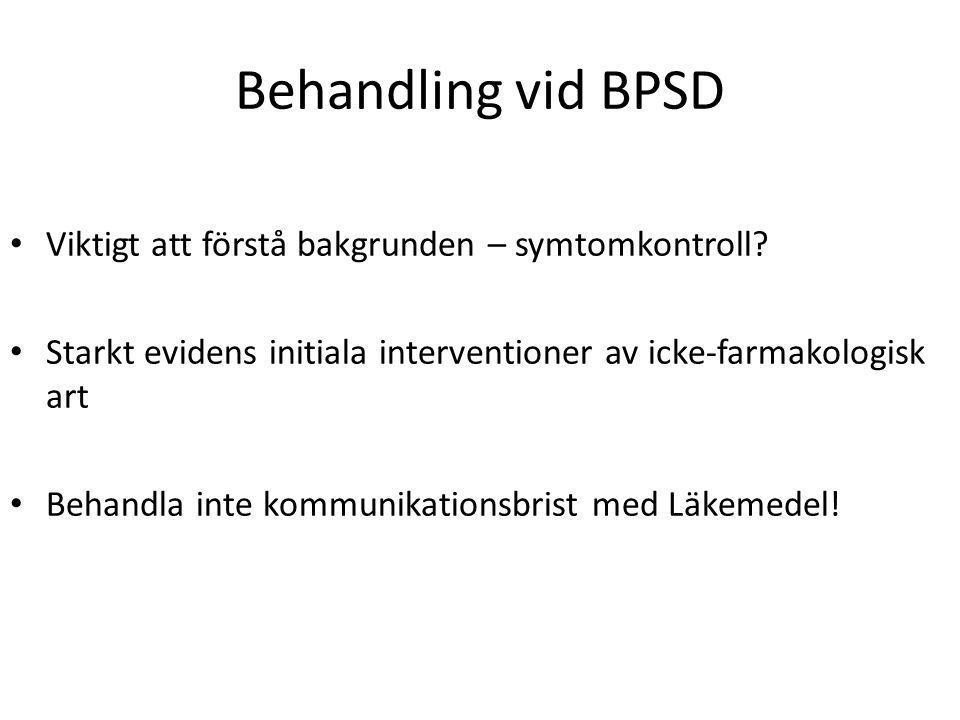 Behandling vid BPSD Viktigt att förstå bakgrunden – symtomkontroll