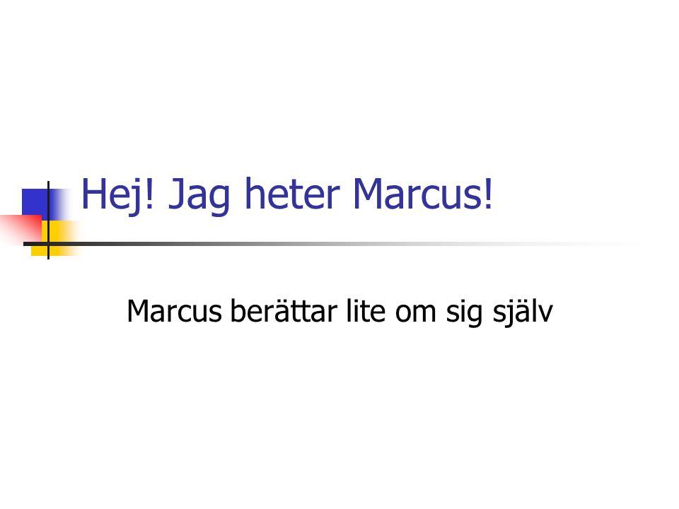 Marcus berättar lite om sig själv