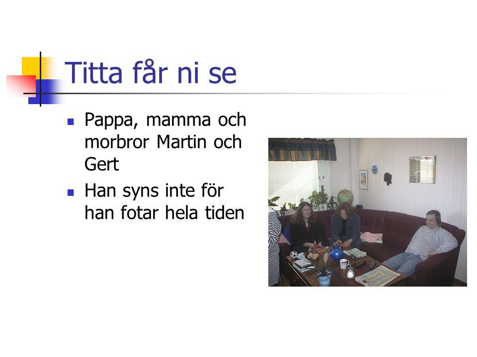 Titta får ni se Pappa, mamma och morbror Martin och Gert