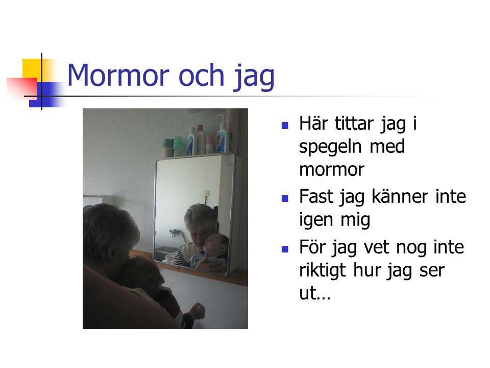 Mormor och jag Här tittar jag i spegeln med mormor