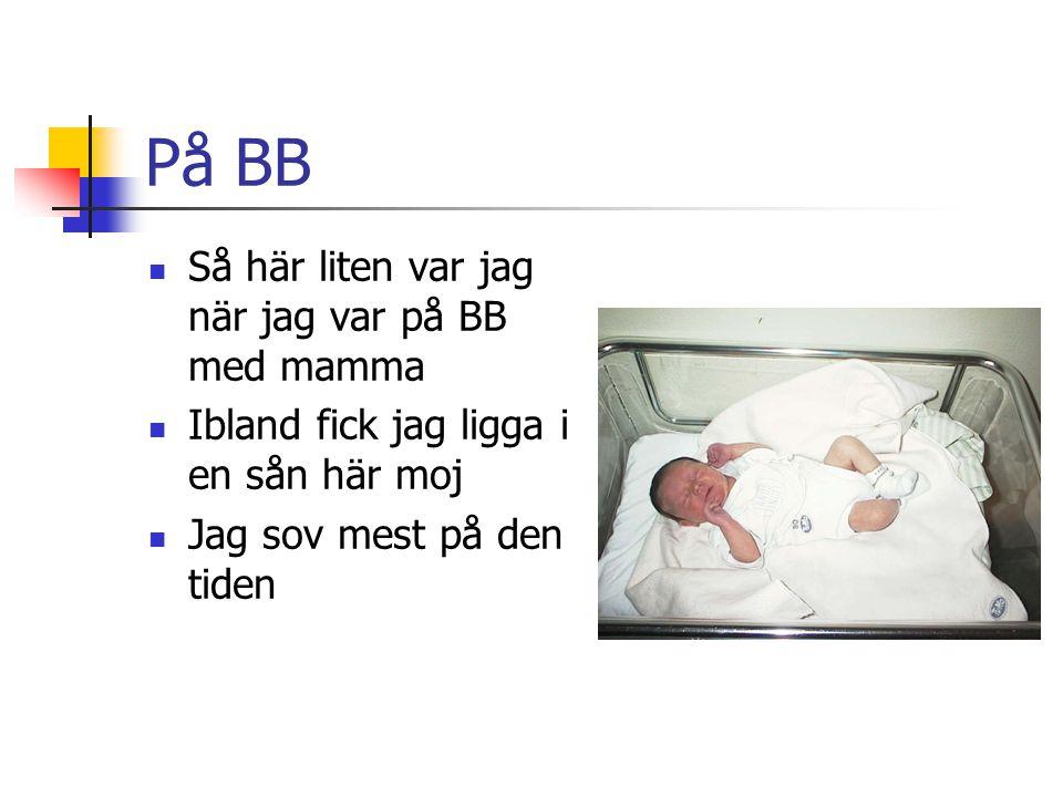 På BB Så här liten var jag när jag var på BB med mamma