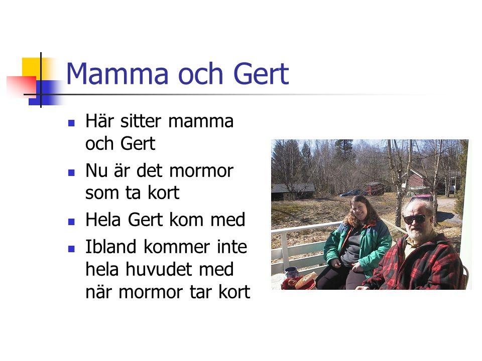 Mamma och Gert Här sitter mamma och Gert Nu är det mormor som ta kort