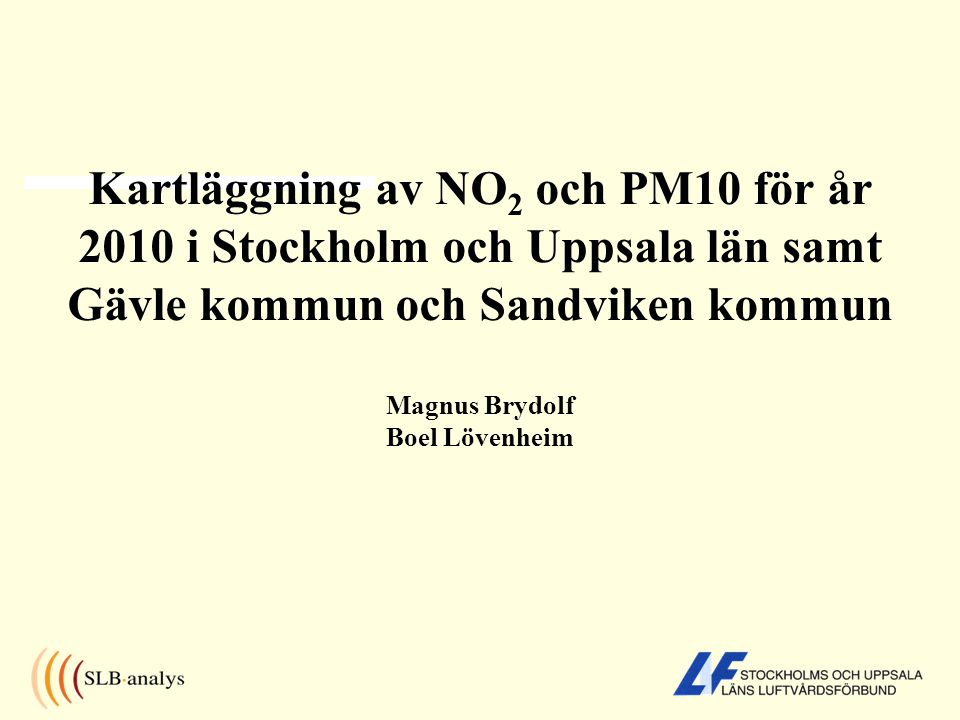 Kartläggning av NO2 och PM10 för år 2010 i Stockholm och Uppsala län samt Gävle kommun och Sandviken kommun Magnus Brydolf Boel Lövenheim