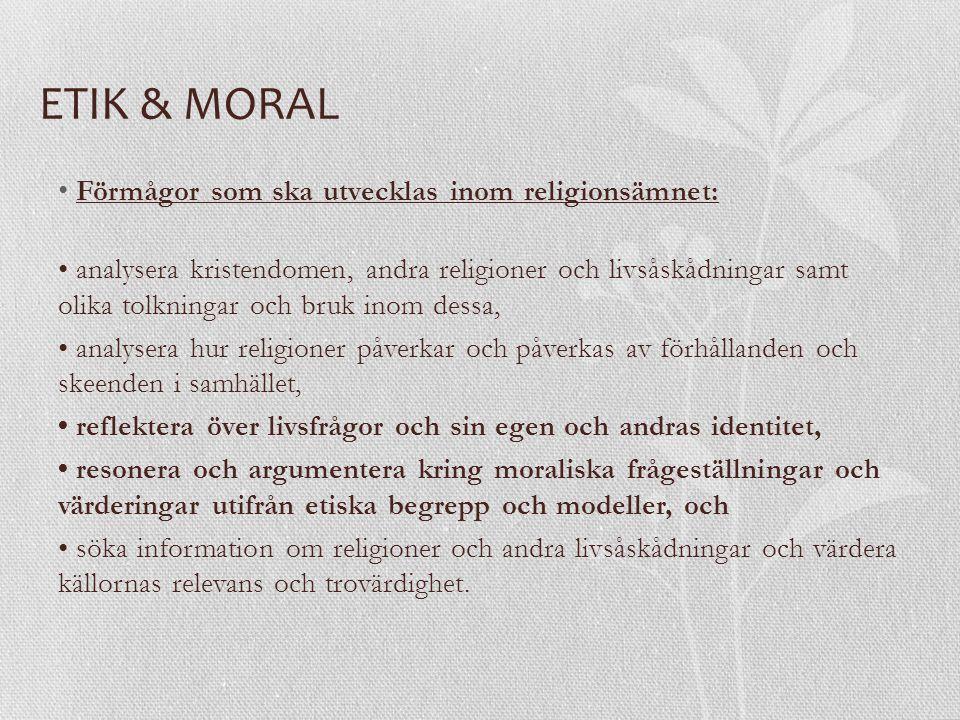 ETIK & MORAL Förmågor som ska utvecklas inom religionsämnet: