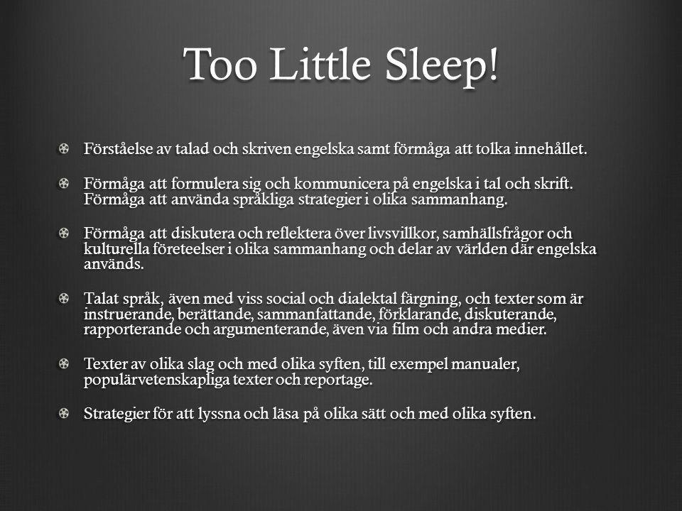 Too Little Sleep! Förståelse av talad och skriven engelska samt förmåga att tolka innehållet.