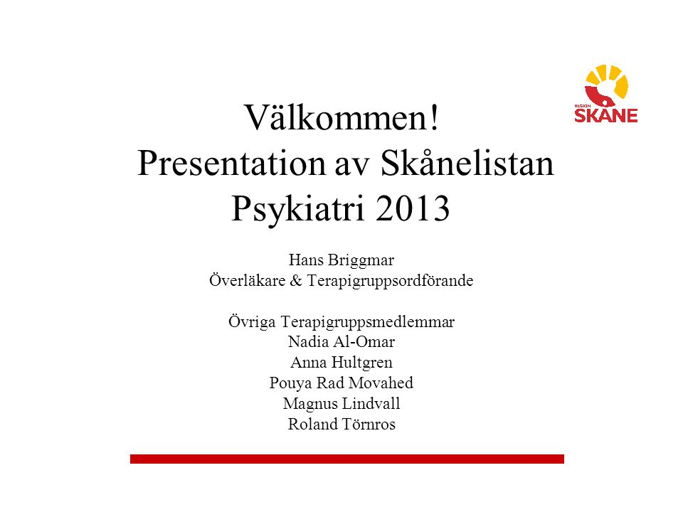 Välkommen! Presentation av Skånelistan Psykiatri 2013