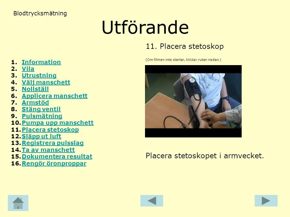 Utförande 11. Placera stetoskop Placera stetoskopet i armvecket.
