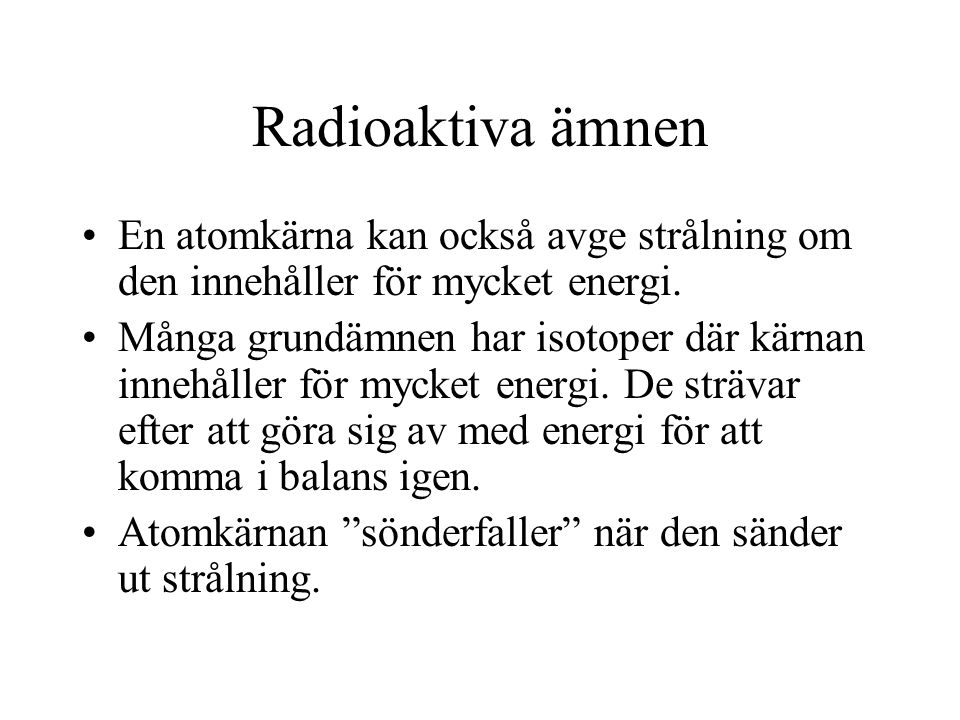 Radioaktiva ämnen En atomkärna kan också avge strålning om den innehåller för mycket energi.