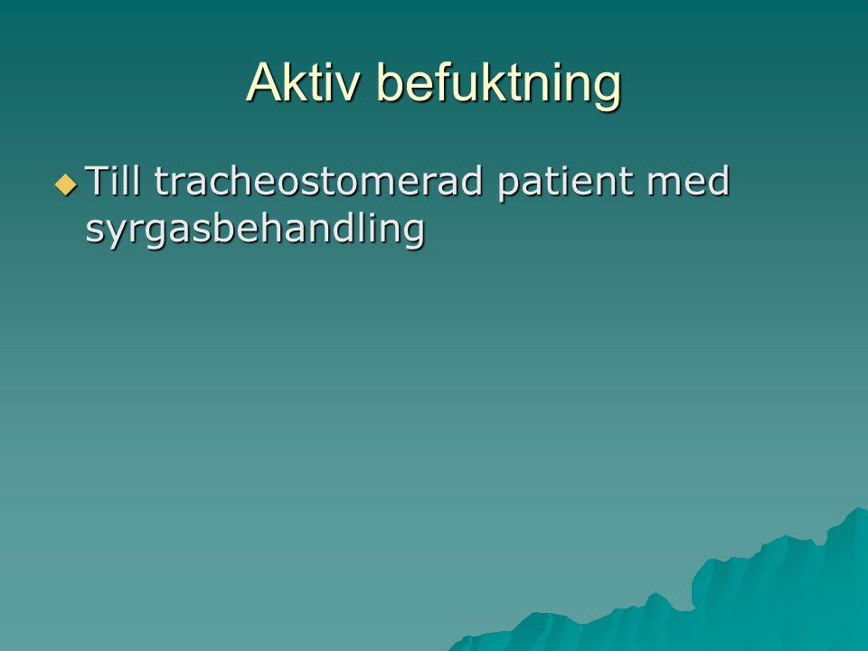 Aktiv befuktning Till tracheostomerad patient med syrgasbehandling