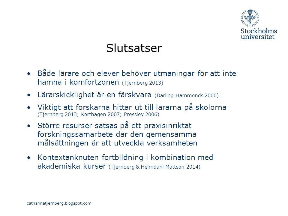 Slutsatser Både lärare och elever behöver utmaningar för att inte hamna i komfortzonen (Tjernberg 2013)