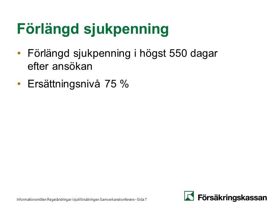 Förlängd sjukpenning Förlängd sjukpenning i högst 550 dagar efter ansökan. Ersättningsnivå 75 %