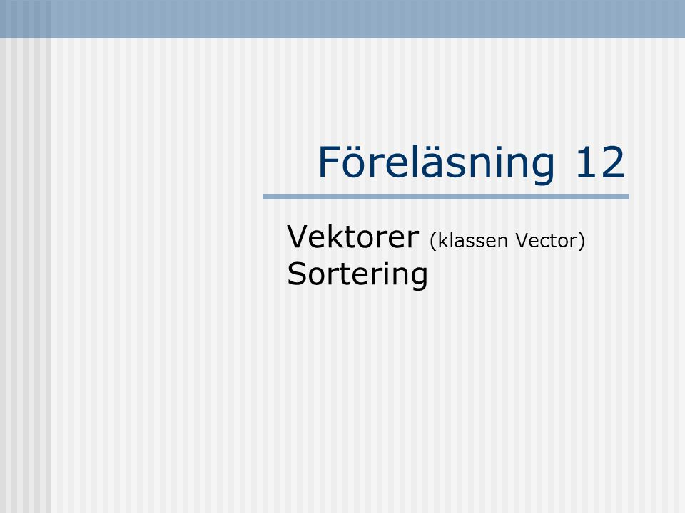 Vektorer (klassen Vector) Sortering