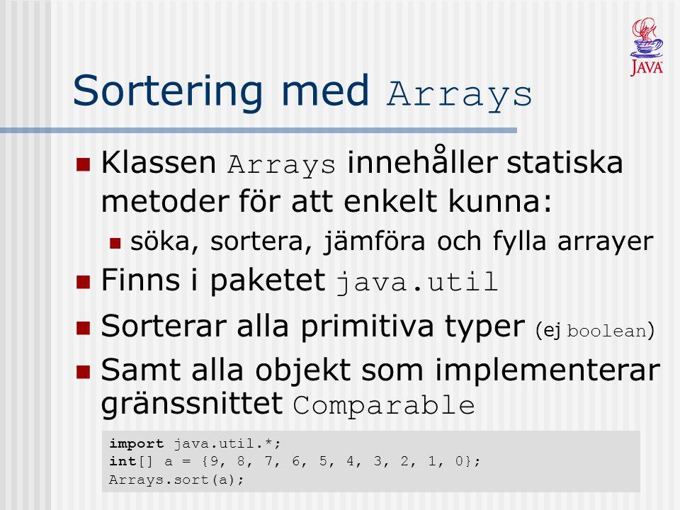 Sortering med Arrays Klassen Arrays innehåller statiska metoder för att enkelt kunna: söka, sortera, jämföra och fylla arrayer.