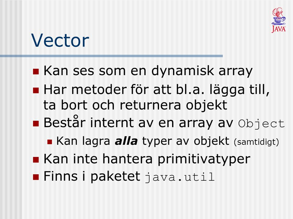 Vector Kan ses som en dynamisk array