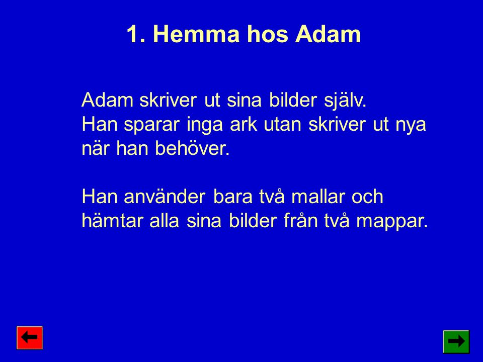 1. Hemma hos Adam Adam skriver ut sina bilder själv.
