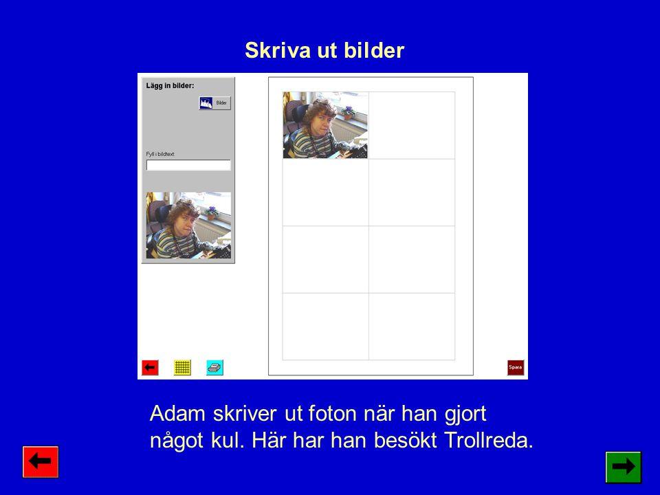 Skriva ut bilder Adam skriver ut foton när han gjort något kul. Här har han besökt Trollreda.