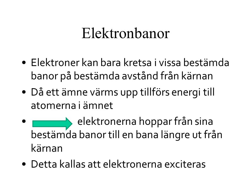 Elektronbanor Elektroner kan bara kretsa i vissa bestämda banor på bestämda avstånd från kärnan.