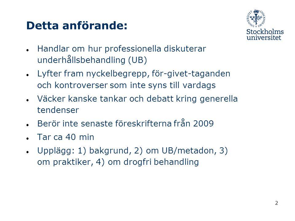 Detta anförande: Handlar om hur professionella diskuterar underhållsbehandling (UB)