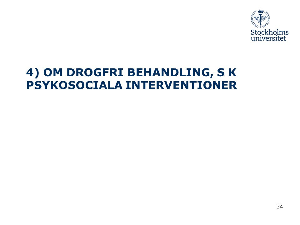 4) OM DROGFRI BEHANDLING, S K PSYKOSOCIALA INTERVENTIONER