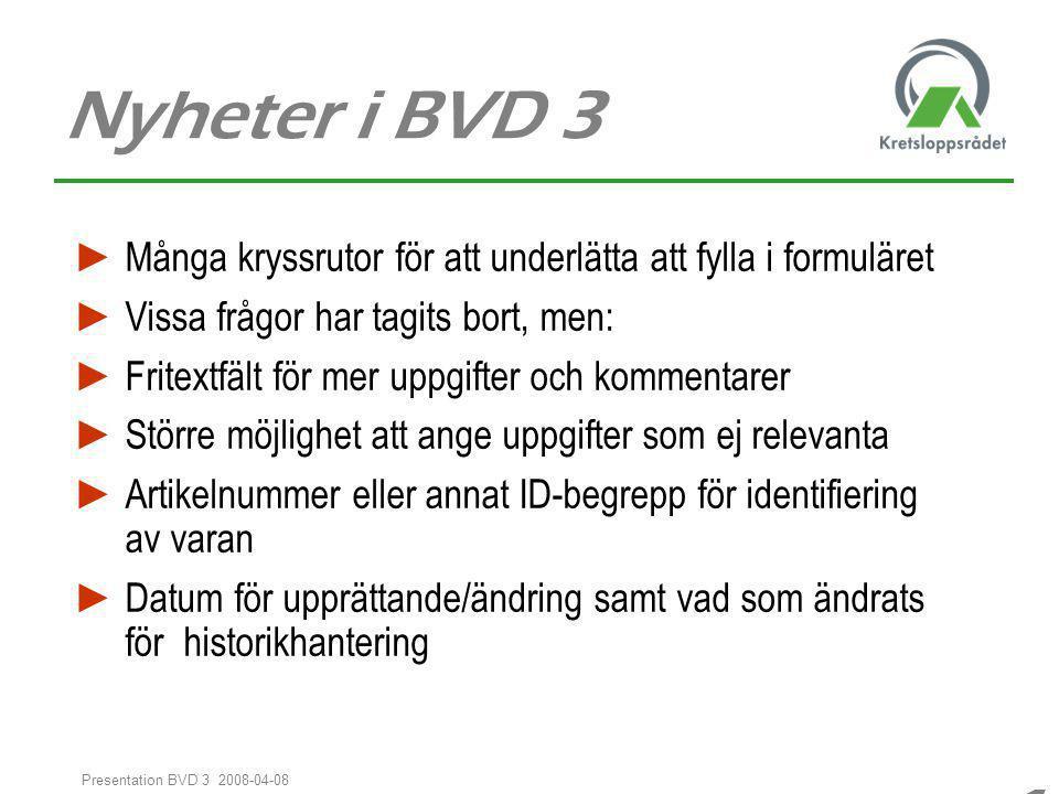 Nyheter i BVD 3 Många kryssrutor för att underlätta att fylla i formuläret. Vissa frågor har tagits bort, men: