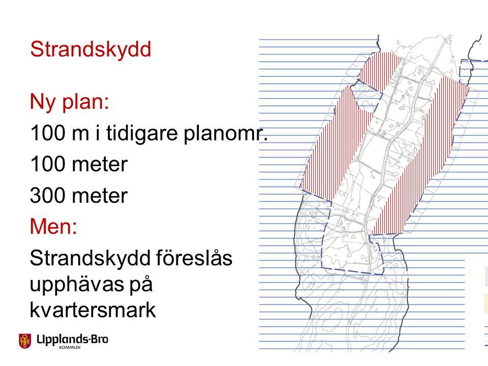 Strandskydd Ny plan: 100 m i tidigare planomr.