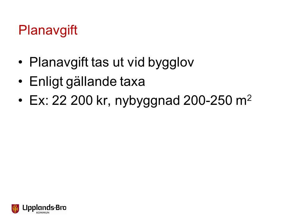 Planavgift Planavgift tas ut vid bygglov Enligt gällande taxa Ex: 22 200 kr, nybyggnad 200-250 m2