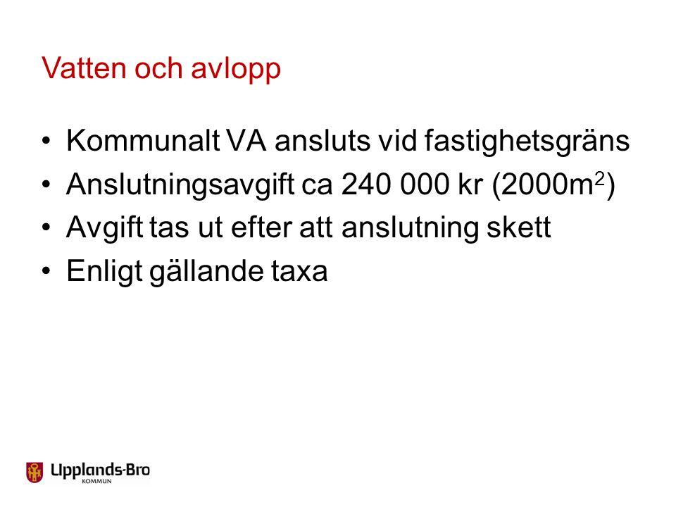 Vatten och avlopp Kommunalt VA ansluts vid fastighetsgräns. Anslutningsavgift ca 240 000 kr (2000m2)