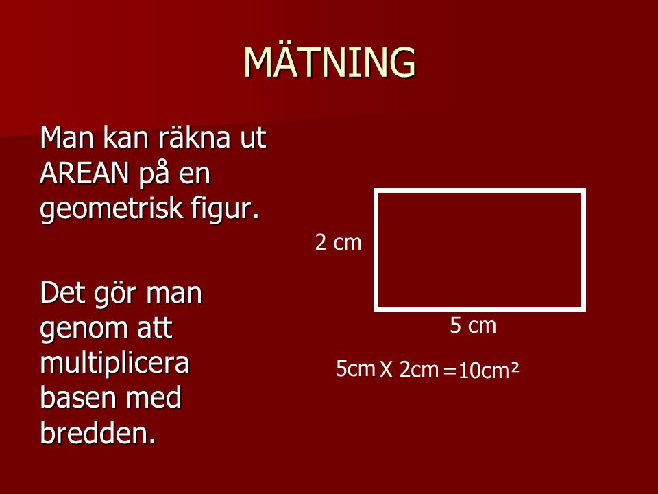 MÄTNING Man kan räkna ut AREAN på en geometrisk figur.