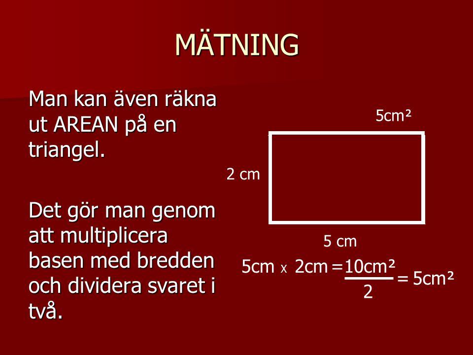 MÄTNING Man kan även räkna ut AREAN på en triangel.