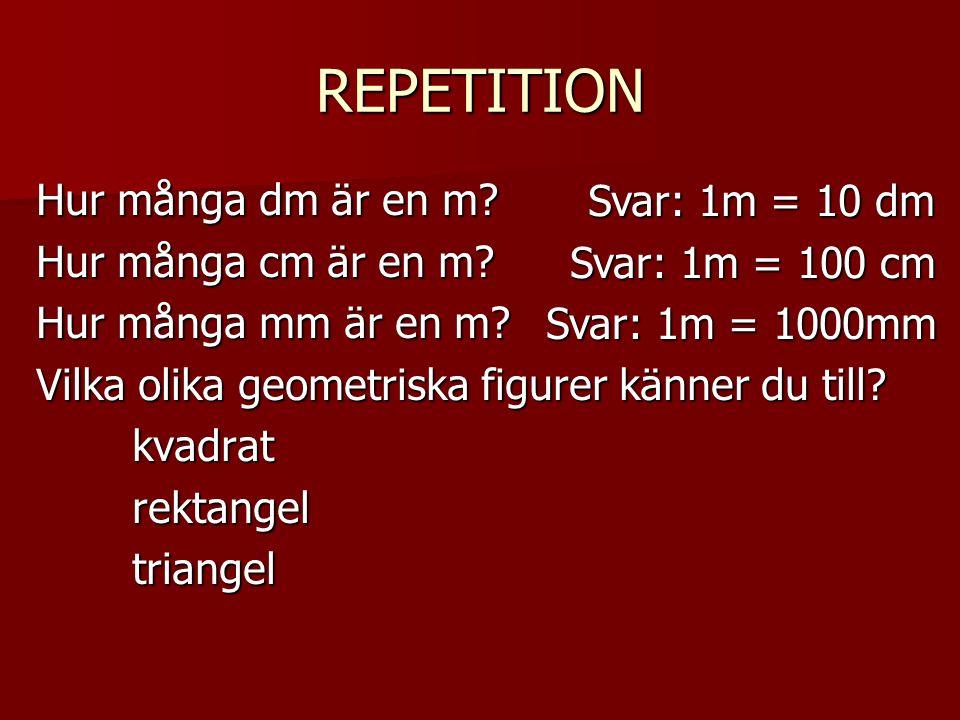 REPETITION Hur många dm är en m Svar: 1m = 10 dm