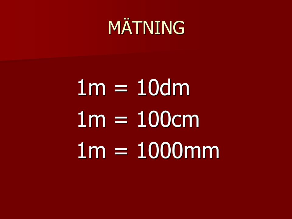 MÄTNING 1m = 10dm 1m = 100cm 1m = 1000mm