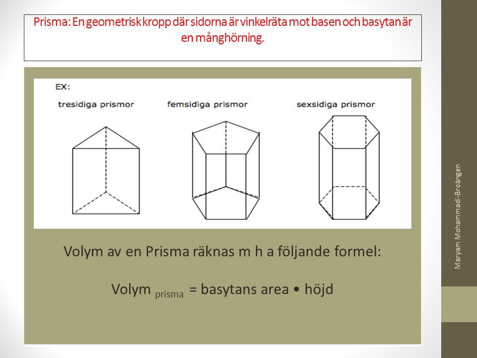 Volym av en Prisma räknas m h a följande formel: