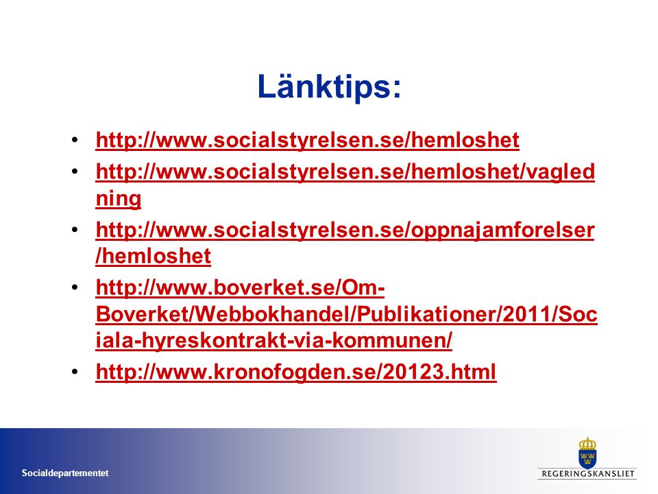 Länktips: http://www.socialstyrelsen.se/hemloshet