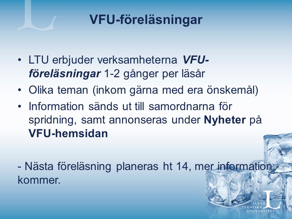 VFU-föreläsningar LTU erbjuder verksamheterna VFU-föreläsningar 1-2 gånger per läsår. Olika teman (inkom gärna med era önskemål)