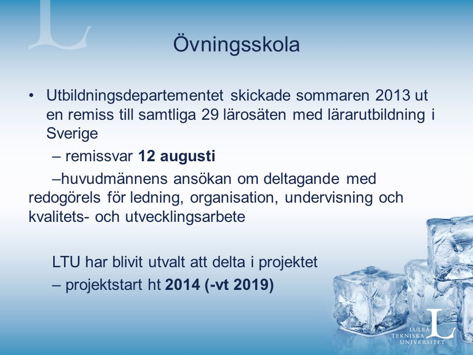 Övningsskola Utbildningsdepartementet skickade sommaren 2013 ut en remiss till samtliga 29 lärosäten med lärarutbildning i Sverige.