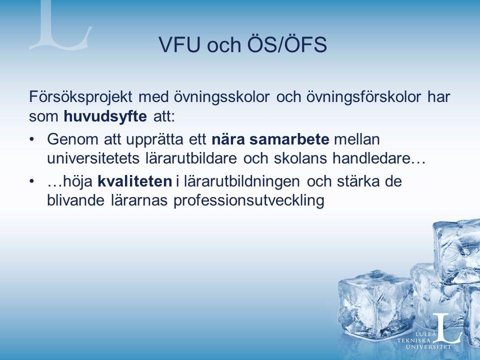 VFU och ÖS/ÖFS Försöksprojekt med övningsskolor och övningsförskolor har som huvudsyfte att: