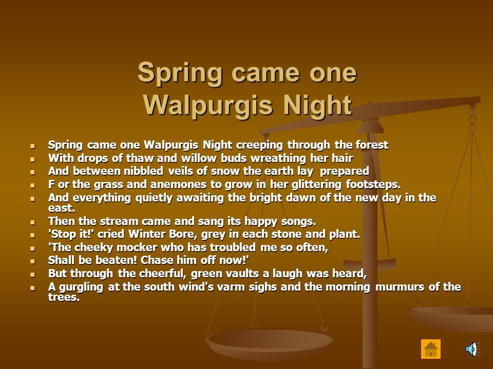 Spring came one Walpurgis Night