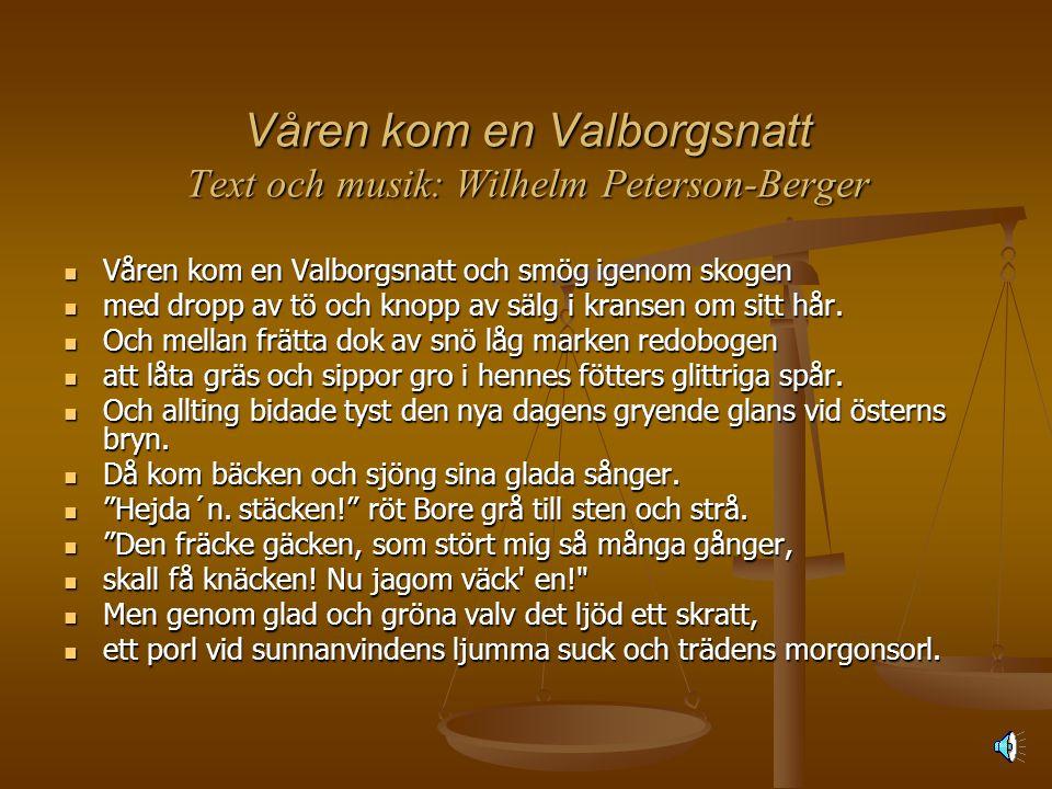 Våren kom en Valborgsnatt Text och musik: Wilhelm Peterson-Berger