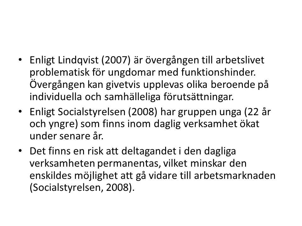 Enligt Lindqvist (2007) är övergången till arbetslivet problematisk för ungdomar med funktionshinder. Övergången kan givetvis upplevas olika beroende på individuella och samhälleliga förutsättningar.