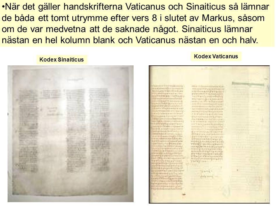 När det gäller handskrifterna Vaticanus och Sinaiticus så lämnar de båda ett tomt utrymme efter vers 8 i slutet av Markus, såsom om de var medvetna att de saknade något. Sinaiticus lämnar nästan en hel kolumn blank och Vaticanus nästan en och halv.