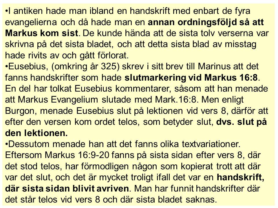 I antiken hade man ibland en handskrift med enbart de fyra evangelierna och då hade man en annan ordningsföljd så att Markus kom sist. De kunde hända att de sista tolv verserna var skrivna på det sista bladet, och att detta sista blad av misstag hade rivits av och gått förlorat.