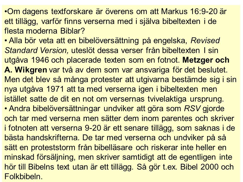 Om dagens textforskare är överens om att Markus 16:9-20 är ett tillägg, varför finns verserna med i själva bibeltexten i de flesta moderna Biblar