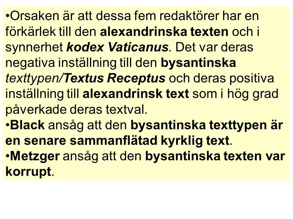 Orsaken är att dessa fem redaktörer har en förkärlek till den alexandrinska texten och i synnerhet kodex Vaticanus. Det var deras negativa inställning till den bysantinska texttypen/Textus Receptus och deras positiva inställning till alexandrinsk text som i hög grad påverkade deras textval.