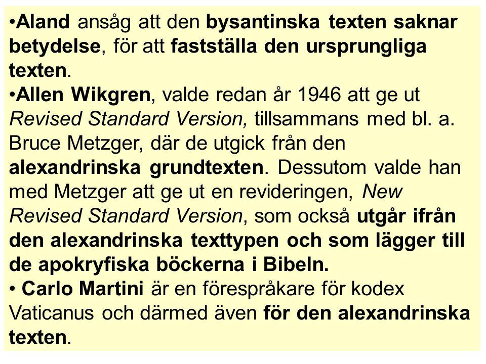 Aland ansåg att den bysantinska texten saknar betydelse, för att fastställa den ursprungliga texten.