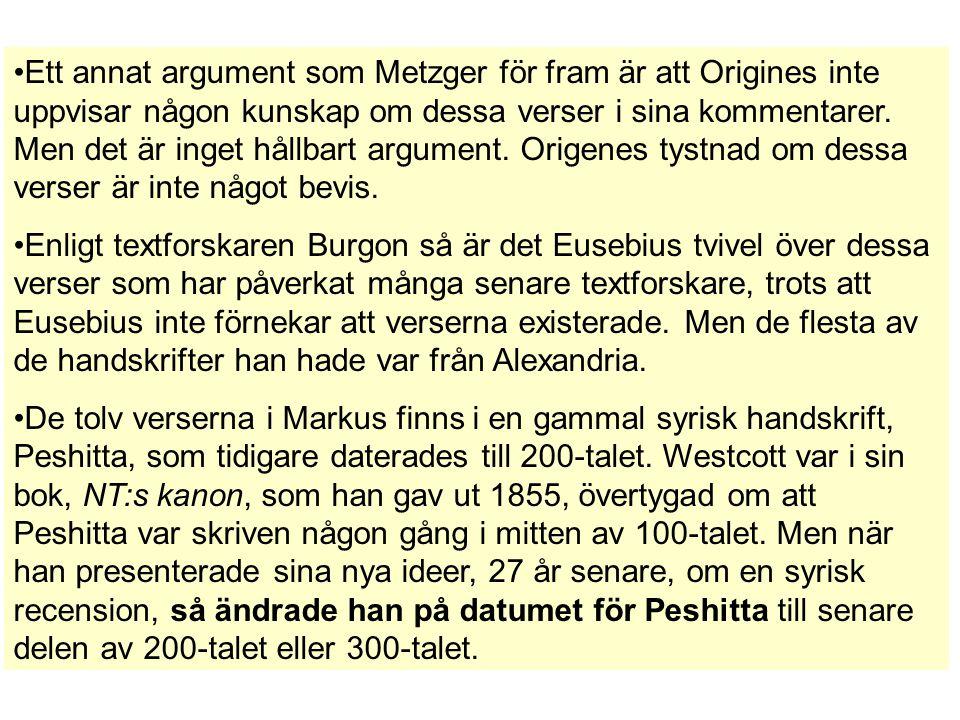 Ett annat argument som Metzger för fram är att Origines inte uppvisar någon kunskap om dessa verser i sina kommentarer. Men det är inget hållbart argument. Origenes tystnad om dessa verser är inte något bevis.