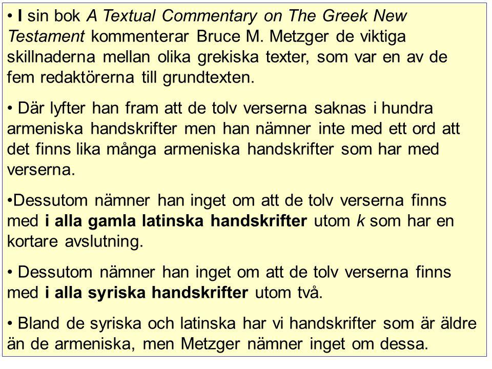 I sin bok A Textual Commentary on The Greek New Testament kommenterar Bruce M. Metzger de viktiga skillnaderna mellan olika grekiska texter, som var en av de fem redaktörerna till grundtexten.