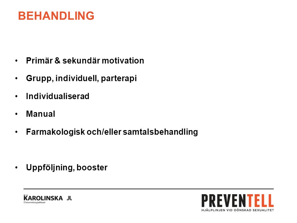 Behandling Primär & sekundär motivation Grupp, individuell, parterapi